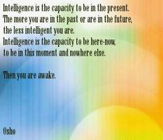 Intelligence is the capacity  - Osho
