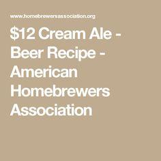 $12 Cream Ale - Beer Recipe - American Homebrewers Association