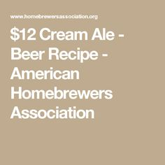 $12 Cream Ale - Beer Recipe - American Homebrewers Association