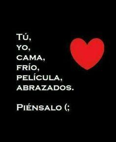 Tú, Yo, Cama, Frío, Película, Abrazados. Piénsalo... te amo!