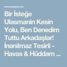 Bir İsteğe Ulasmanin Kesin Yolu, Ben Denedim Tuttu Arkadaşlar! İnanilmaz Tesirli - Havas & Hüddam - Estanbul.com