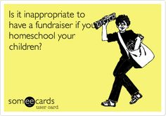 Is it inappropriate to have a fundraiser if you homeschool your children?