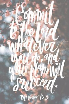 """""""Commit your works to the Lord, and your thoughts will be established..."""" - Proverbs 16:3"""