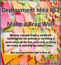 Celebrate your achievements with a brag wall: Deployment Idea 52. Make a list (or a wall) to commemorate YOUR accomplishments during a military deployment. You will accomplish a lot on your own,and you have a lot to be proud of!