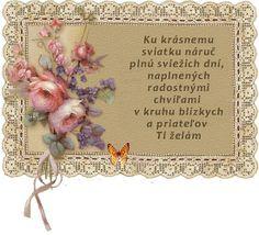 Ku krásnemu sviatku náruč plnú sviežich dní naplnených radostnými chvíľami v kruhu blízkych a priateľov Ti želám