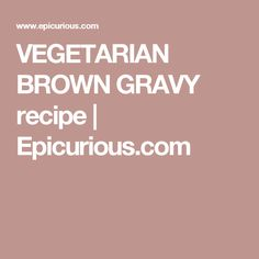 VEGETARIAN BROWN GRAVY recipe | Epicurious.com