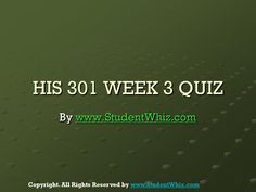 Find HIS 301 Week 3 Quiz at http://www.StudentWhiz.com/ To Download Complete Tutorial Click on Link Below : http://goo.gl/Bn9DgW
