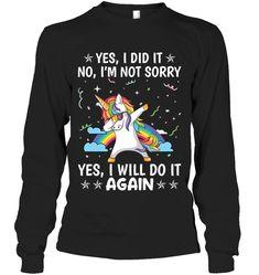 Yes I Did It No I Am Not Sorry Yes Unicorn Sassy Long Sleeve Outfit Women Funny Sayings Unicorn Long Sleeve Womens