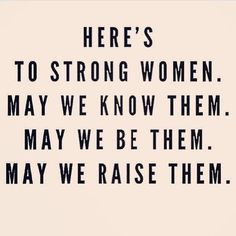 Here's to strong women. May we raise them. Here is too strong women. May we raise her? Good Quotes, Quotes To Live By, Me Quotes, Motivational Quotes, Quotes Inspirational, Beauty Quotes, Truth Quotes, The Words, Good Vibe