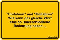 """""""Umfahren"""" und """"Umfahren"""" Wie kann das gleiche Wort eine so unterschiedliche Bedeutung haben ... ... gefunden auf https://www.istdaslustig.de/spruch/476 #lustig #sprüche #fun #spass"""