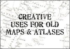 Creative uses for old maps - great ideas! http://dishfunctionaldesigns.blogspot.com/2012/01/are-you-gonna-go-my-way-creative-uses.html