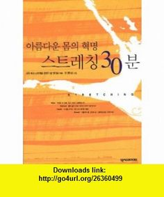 30 Minutes of Stretching of the Body Beautiful Revolution (In Korean) (9788989778011) Bob Anderson, Jean Anderson , ISBN-10: 8989778018  , ISBN-13: 978-8989778011 ,  , tutorials , pdf , ebook , torrent , downloads , rapidshare , filesonic , hotfile , megaupload , fileserve
