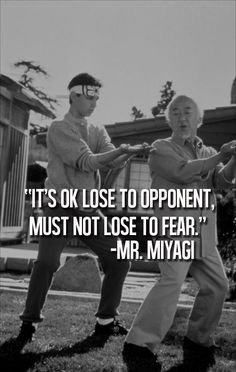 fear nothing .....walk up to fear and fear disappears