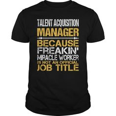 talent acquisition manager because freaking miracle worker isnt an official job title t shirt