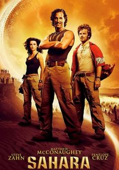 Sahara (2005) While investigating a deadly water-borne epidemic along the Nile River, Dirk Pitt (Matthew McConaughey) uncovers a secret dating back to Lincoln's assassination and battles an evil industrialist bent on killing every living thing in the world's oceans. Steve Zahn and Penelope Cruz co-star in this exotic action-adventure based on Clive Cussler's best-selling novels, which routinely set the daring adventurer on a mission to save the world.