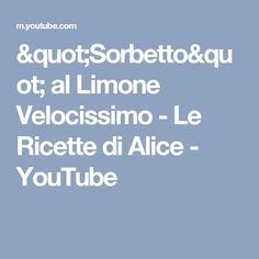 """""""Sorbetto"""" al Limone Velocissimo - Le Ricette di Alice - YouTube"""