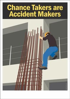 """A construction safety poster, displaying a safety slogan """"Chance Takers are Accident Makers"""" showing a worker was climbing down using rod irons rather than using a proper ladder. Safety Quotes, Safety Slogans, Safety Fail, Safety Week, Health And Safety Poster, Safety Posters, Osha Safety Training, Work Related Injuries, Safety Management System"""
