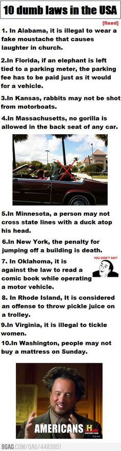 10 dumb laws in the USA. Seriously, I wish they would post the stories on what happened to require laws like these to be enforced.