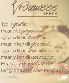 Tyd is gratis maar dit is prysloos. Maar as jy dit verloor het, kan jy dit nooit weer terugkry nie. Afrikaanse Quotes, Goeie Nag, Quotes And Notes, Godly Woman, Bible Verses Quotes, Inspirational Quotes, Motivational, Positive Thoughts, Friendship Quotes