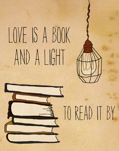 Love is a book and a light to read it by.