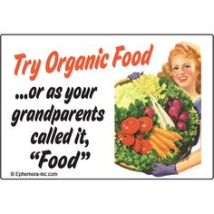 """Try organic food or as your parents called it, """"Food"""""""