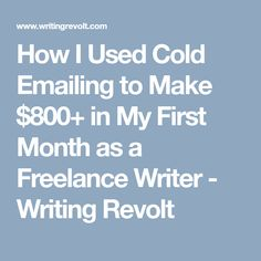 How I Used Cold Emailing to Make $800+ in My First Month as a Freelance Writer - Writing Revolt