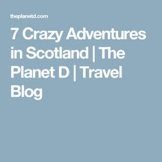 7 Crazy Adventures in Scotland   The Planet D   Travel Blog