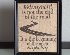 Burlap Print - Retirement Print - Retirement is not the end of the road, its beginning of the open highway - Gift - 8.5 x 11 - Burlap ONLY