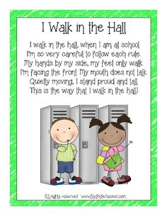 "FREEBIE!! I Walk In The Hall Classroom Poster--Fun chant to remind students about appropriate hallway behavior. ""I walk in the hall, when I am at school. I'm so very careful to follow each rule. My hands by my side, my feet only walk. I'm facing the front.  My mouth does not talk! Quietly moving, I stand proud and tall. This is the way that I walk in the hall!""  7 posters in all! All rights reserved:  www.filefolderheaven.com"