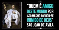 """""""Quem é amigo deste mundo por isso mesmo tornou-se inimigo de Deus."""" SãoJoãodeÁvila #Deus #salvação #SãoJoãodeÁvila"""