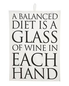 """A balanced diet is a glass of wine in each hand"""