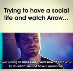 It's Arrow or a social life, you can't have it both ways, you know what the correct decision is.<<<haha literally my life I couldn't stop watching arrow until I fished it on Netflix Arrow Cw, Arrow Oliver, Team Arrow, Supergirl Dc, Supergirl And Flash, Fandoms Unite, Arrow Memes, Arrow Funny, Dc Comics