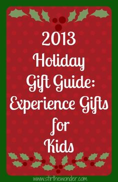 2013 Holiday Gift Guide: Experience Gifts for Kids | Stir the Wonder #kbn #giftguide #christmas