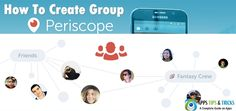 How To Create a Periscope Group – A Complete Guide