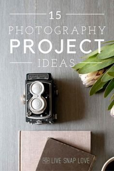 15 Photography Project Ideas to kick start your creativity, document your everyday, and improve your skills! - Live Snap Love