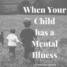 When Your Child Has A Mental Illness - Not The Former Things