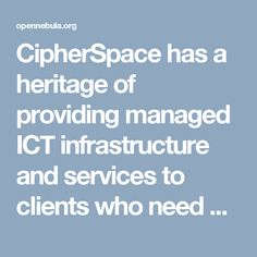 """CipherSpace has a heritage of providing managed ICT infrastructure and services to clients who need customized """"enterprise-quality"""" solutions on small to medium-sized business scales. Historically this demanded versatility, so that we could both provide each client with the right solutions for them and also with the expertise and judgment to guide them in the choice of their best solutions."""