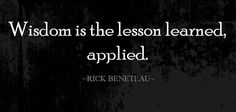 Wisdom is the lesson learned applied | Anonymous ART of Revolution