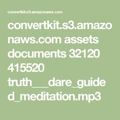 convertkit.s3.amazonaws.com assets documents 32120 415520 truth___dare_guided_meditation.mp3