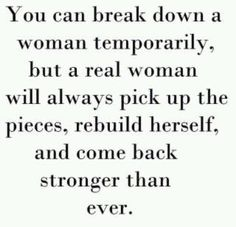 This is so Very True, I know we all know a Strong Woman in our lives, if Non other then our Moms