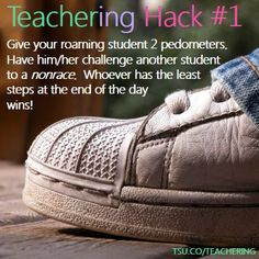 What to do with a roaming student? Teacher Hack: Give your roaming student 2 dollar store pedometers. Have him/her challenge another student in the class to a nonrace. Whoever has the LEAST steps at the end of the day wins!