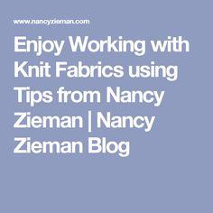 Enjoy Working with Knit Fabrics using Tips from Nancy Zieman   Nancy Zieman Blog