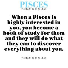 True Zodiac Pisces facts — When a Pisces is highly interested in you, you become a book of study for them and they will do what they can to discover everything about you. Pisces And Aquarius, Pisces Traits, Pisces Love, Astrology Pisces, Zodiac Signs Pisces, Pisces Quotes, My Zodiac Sign, Zodiac Facts, Pisces Man Pisces Woman