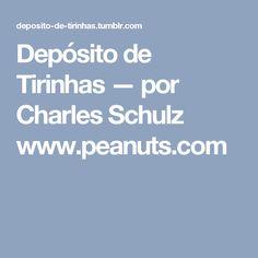 Depósito de Tirinhas — por Charles Schulz www.peanuts.com