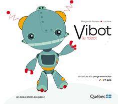 « Vibot le robot » est le tout premier livre au Québec qui initie les enfants à la programmation et à la robotique. Parents et enseignants sont aussi interpellés par cet ouvrage, qui permet à tous … Massachusetts Institute Of Technology, Preschool, Family Guy, Coding, Education, Cycle 1, Parents, Kids, Robots