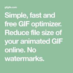 Simple, fast and free GIF optimizer. Reduce file size of your animated GIF online. No watermarks.