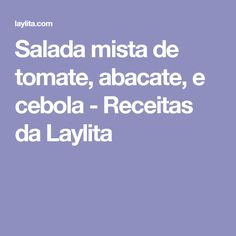 Salada mista de tomate, abacate, e cebola - Receitas da Laylita