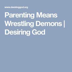 Parenting Means Wrestling Demons   Desiring God