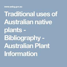 Traditional uses of Australian native plants - Bibliography - Australian Plant Information Australian Plants, Plant Information, Aboriginal Art, Native Plants, Teas, Nativity, Traditional, Natural, Books