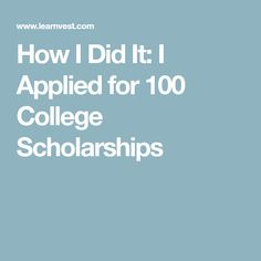 How I Did It: I Applied for 100 College Scholarships. Tips for applying for scholarships and paying for college.